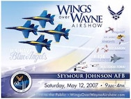 The annual Wings Over Wayne air show hosted by Seymour Johnson Air Force Base will take place on Saturday, May 12, 2007. This year's events will feature the Navy's Blue Angels aerial demonstration team. The event is free and open to the public.