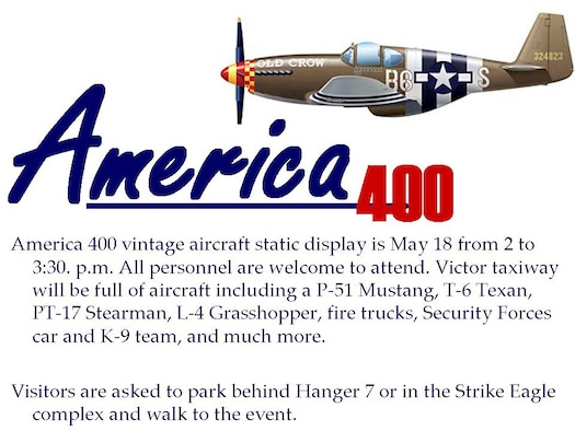 RAF LAKENHEATH, England -- America 400 vintage aircraft static display is May 18 from 2 to 3:30. p.m. All personnel are welcome to attend. RAF Lakenheath's victor taxiway will be full of aircraft including a P-51 Mustang, T-6 Texan, PT-17 Stearman, L-4 Grasshopper, fire trucks, Security Forces car and K-9 team, and much more.  Visitors are asked to park behind Hanger 7 or in the Strike Eagle complex and walk to the event. (Illustration by Staff Sgt. Nicholasa Reed)