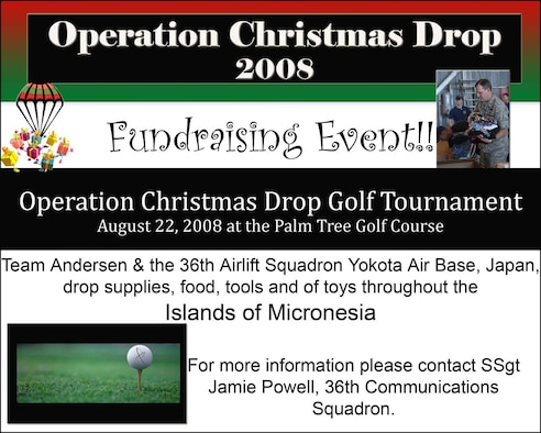 ANDERSEN AIR FORCE BASE, Guam - Operation Christmas Drop fund raising efforts are underway here with the first event scheduled for Aug. 22 at the Palm Tree Golf Course. Operation Christmas Drop is the longest-running air drop mission and it in Team Andersen and the 36th Airlift Squadron, Yokota Air Base, Japan, drop supplies, food, tools and toys throughout the Micronesia Islands.