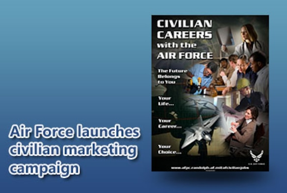 """Over the next five years, the Air Force plans to hire 20,000 more civilians into civil service. To help bases better market civilian job openings and recruit qualified applicants for current and future jobs, the Air Force Personnel Center will roll out the """"Your Future"""" marketing and recruiting campaign in September."""