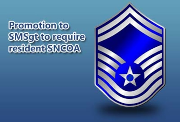 Beginning in January, promotion to senior master sergeant requires completion of the Air Force Senior Noncommissioned Officer Academy or a sister service equivalent in residence following a policy change announced by Air Force officials Dec. 9.