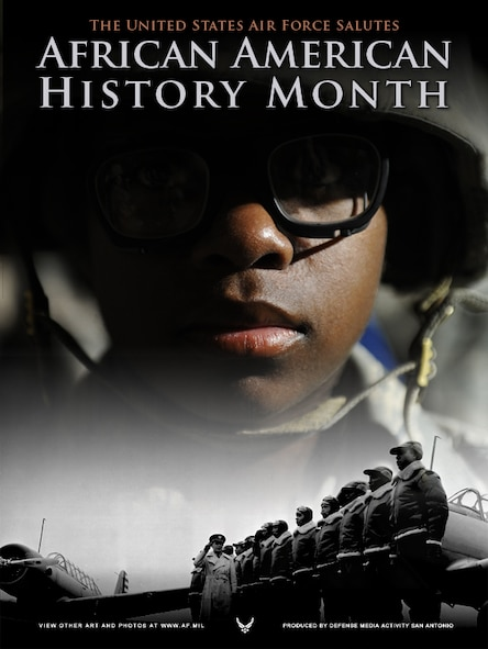 African-American History Month. This poster was created by Mike Carabajal of the Defense Media Activity-San Antonio. A PDF file of this poster is available up to 18x24 inches at 300 ppi.  Requests can be made to afgraphics@dma.mil. Please specify the title and number.