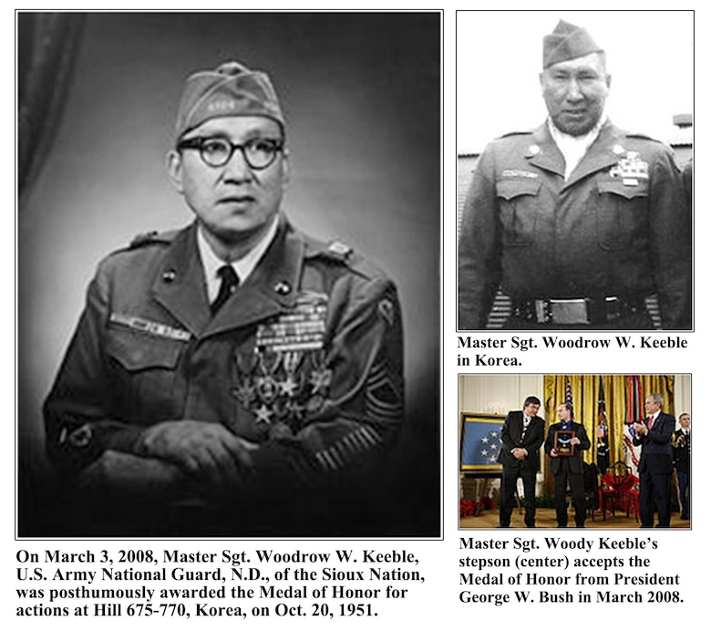 On March 3, 2008, Master Sgt. Woodrow W. Keeble, U.S. Army National Guard, N.D., of the Sioux Nation, was posthumously awarded the Medal of Honor for actions at Hill 675-770, Korea, on Oct. 20, 1951.