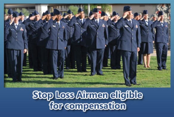 Approximately 39,000 current and former Airmen who were involuntarily held on active duty beyond an approved separation or retirement date as a result of stop loss between Sept. 11, 2001, and Sept. 30, 2009, may be eligible for a Retroactive Stop Loss Special Pay compensation of $500 for each whole or partial month they were affected.