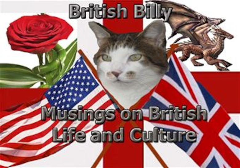St. George is the patron saint of England, and April 23 is St. George's Day. St. George's emblem, a red cross on a white background, is the flag of England, and forms part of the British flag. Feel free to send British Billy any questions you may have about British life and culture, and when he isn't sleeping or hunting, he'll try and put a few thoughts together to help you out.
