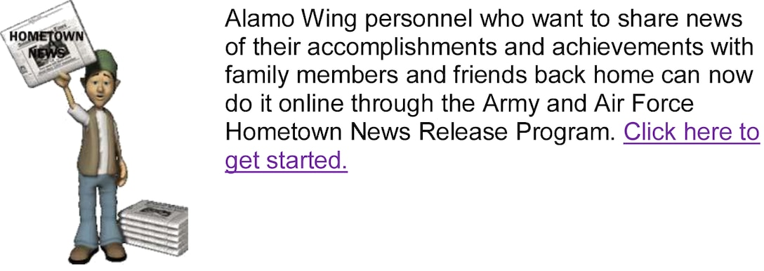 Alamo Wing personnel who want to share news of their accomplishments and achievements with family members and friends back home can now do it online through the Army and Air Force Hometown News Release Program.