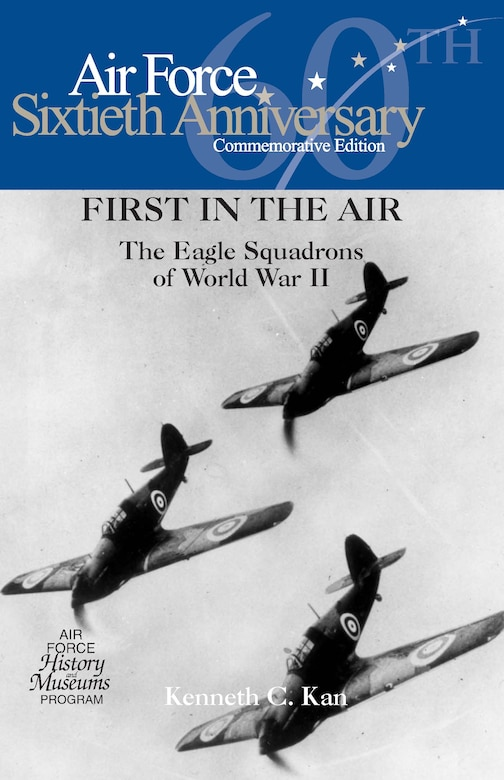 First in the Air: the Eagle Squadrons of World War II by Kenneth C. Kan