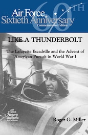 """Book cover of """"Like a Thunderbolt: the Lafayette Escadrille and the Advent of American Pursuit in World War I"""" by Roger G. Miller"""