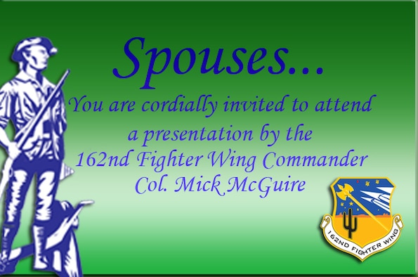 Col. Mick McGuire, 162nd Fighter Wing commander, invites all wing spouses to attend a special presentation about benefit and family assistance programs on base either Dec. 4 or Dec. 7. (U.S. Air Force Graphic)