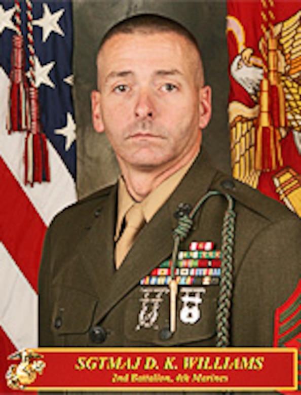 Sergeant Major D. K. Williams Sergeant Major 2nd Battalion, 4th Marines