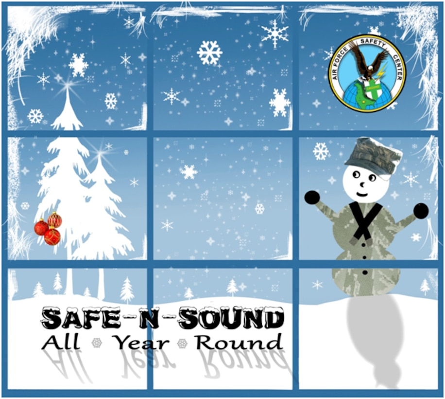 """In preparation for the winter months and upcoming holidays, the Air Force has begun this year's Holiday and Winter Safety campaign themed """"SAFE-n-SOUND, All Year Round."""" The 10 week campaign focuses on proper risk management during any activities this winter season. (Courtesy graphic)"""