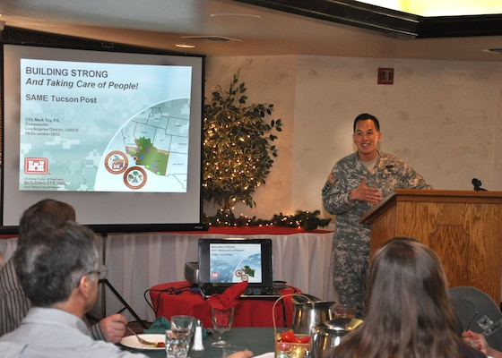TUCSON, Ariz. -- Col. Mark Toy, the U.S. Army Corps of Engineers Los Angeles District commander, speaks to the Tucson Post of the Society of American Military Engineers during a Dec. 19 meeting. Toy discussed the District and how the businesses represented by the SAME members could support the work the Corps is doing throughout its area of responsibility.