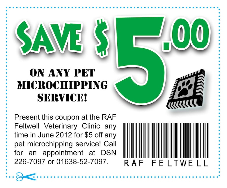 Print and present this coupon at the RAF Feltwell Veterinary Clinic during June, 2012 to recieve $5 off any pet micro-chipping.