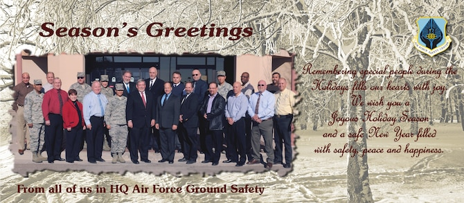 The Headquarters Air Force Safety Center, Ground Safety Division (AFSEC/SEG) wishes everyone a joyous Holiday season and a safe New Year. (Air Force photo by Keith Wright)