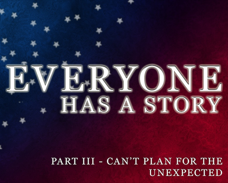 Everyone has a story: Can't plan for the unexpected (U.S. Air Force graphic by Senior Airman Jarad A. Denton/Released)