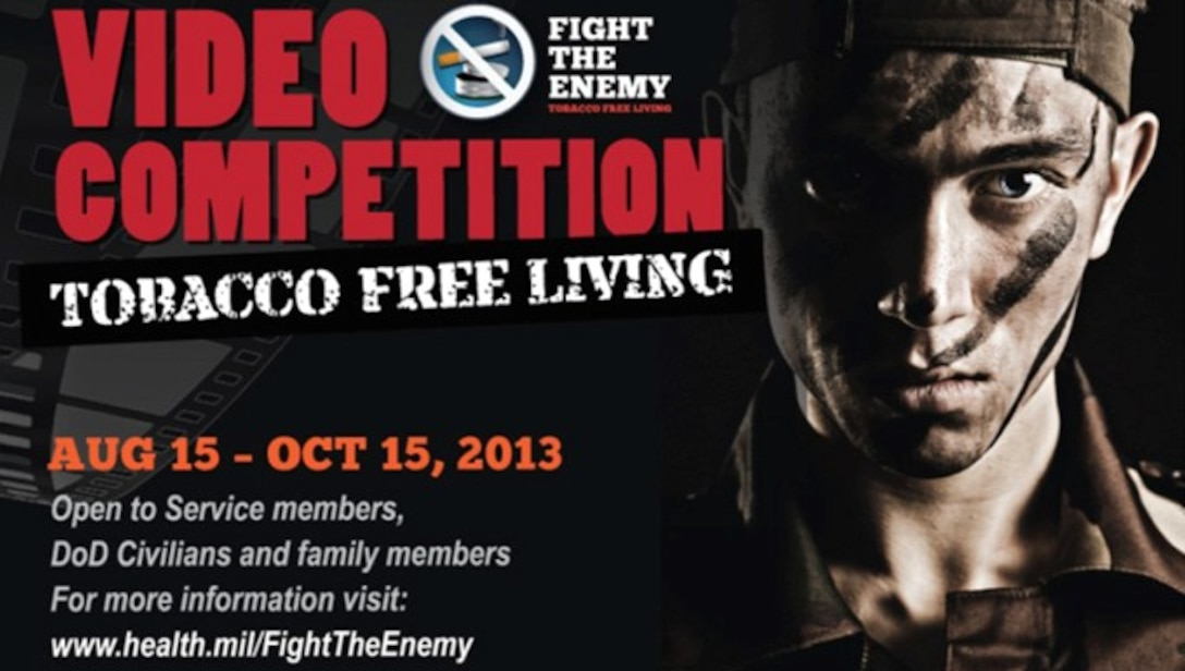 """The Department of Defense (DoD), Health Affairs, has recently announced a new tobacco countermarketing video competition aimed to target the message of tobacco being an enemy of our military as it degrades their health, fitness, mission readiness and work productivity. The competition entitled, """"Fight the Enemy"""", will run from now until Oct. 15 and is open to all DoD service members, families and DoD civilians to submit their best video entry with winners being announced in mid-November. (DoD Graphic)"""