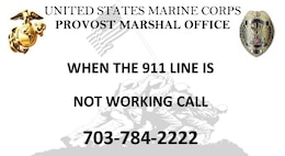 Last month, the Marine Corps Base Quantico Mission Assurance Branch began publicizing a backup emergency number, 703-784-2222, to be used on base in the event that the 911 line should go out of service.