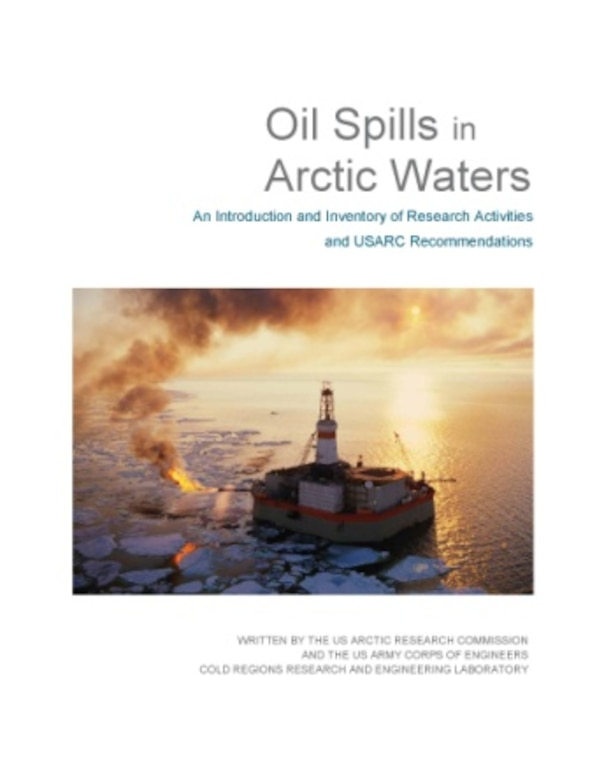 """Cover of the recently released, """"Oil Spills in Arctic Waters: An Introduction and Inventory of Research Activities and USARC Recommendations."""""""