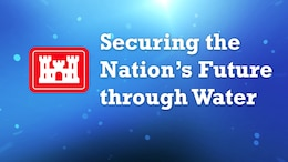 """Securing the Nation's Future through Water"" tells the story of USACE's multiple missions that support and impact the lives of Americans every day."
