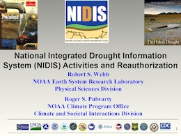 National Integrated Drought Information System Activities and Reauthorization, a presentation by Robert S. Webb of the NOAA Earth System Research Laboratory and Roger S. Pulwarty of the NOAA Climate Program Office.