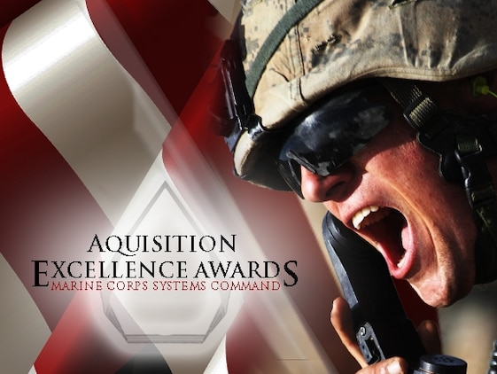 The 2013 Acquisition Excellence Awards were announced Nov. 4 at Marine Corps Base Quantico, Va. The awards reflect accomplishments of individuals and teams within Marine Corps Systems Command and Program Executive Officer Land Systems.
