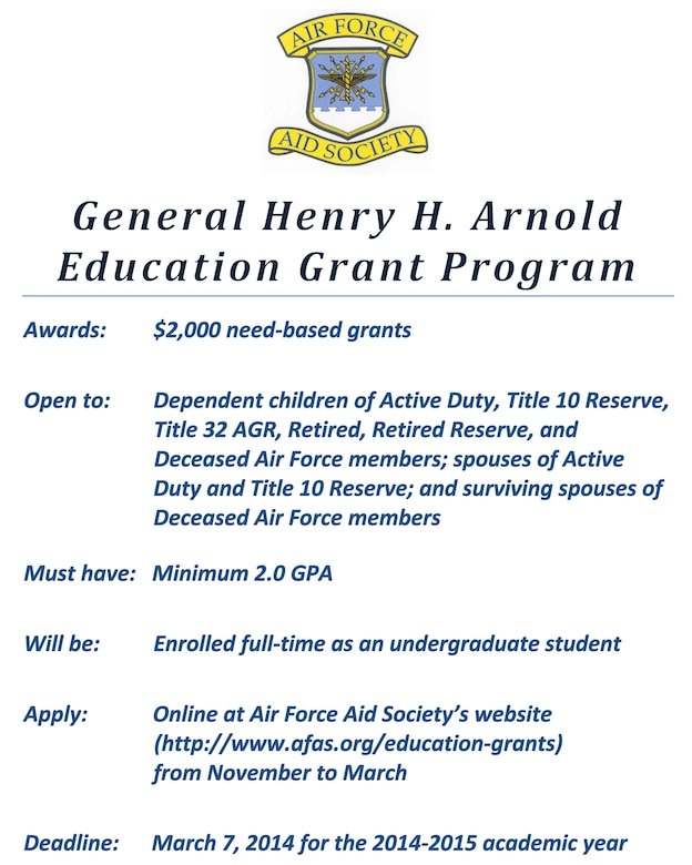 The Air Force Aid Society is now accepting applications for the Gen. Henry H. Arnold Education Grant Program. For more information and to access the online application, available November 2013 through March 2014, visit the Air Force Aid Society's website at http://www.afas.org/education-grants. (Courtesy Graphic)
