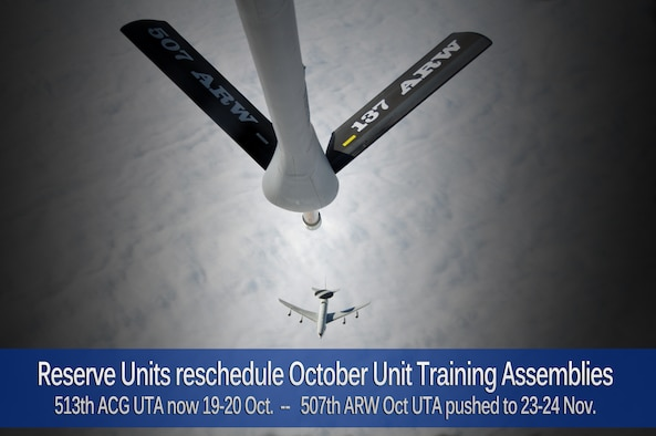 The 507th Air Refueling Wing and 513th Air Control Group have rescheduled their October Unit Training Assemblies due to the ongoing budget uncertainties. The 513 ACG 5-6 Oct UTA is rescheduled to 19-20 Oct.   The 507 ARW 5-6 Oct UTA is rescheduled to 23-24 Nov. (U.S. Air Force graphic/Maj. Jon Quinlan)