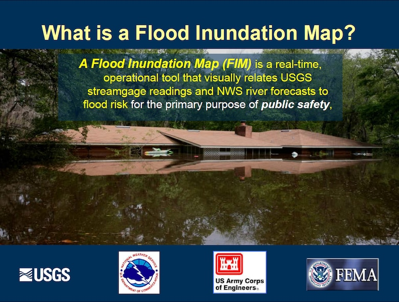 A Flood Inundation Map (FIM) is a real-time, operational tool that visually relates USGS streamgage readings and NWS river forecasts to flood risk for the primary purpose of public safety.