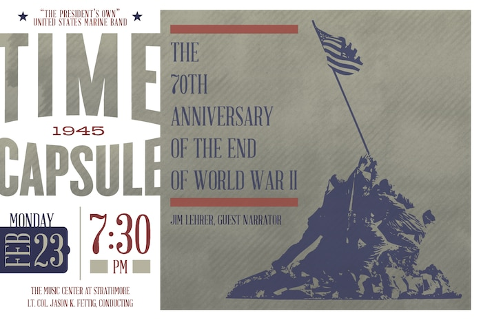 """The year 2015 marks the 70th anniversary of the end of the Second World War. Although seven decades have passed since that turbulent time, we continue to celebrate the monumental accomplishments of the incredible men and women of our """"Greatest Generation."""" It was also exactly 70 years from this concert date—on Feb. 23, 1945—that Joe Rosenthal snapped his immortal photograph of five Marines and a Navy corpsman raising the flag on Mount Suribachi during the battle of Iwo Jima. Come join the Marine Band and guest narrator and former Marine Jim Lehrer, journalist, author, and former anchor of the PBS NewsHour, for a Time Capsule concert that celebrates the legacy of the hard fought victory of World War II. The concert is free but tickets are required and limited to two per request. Tickets will be available at the Strathmore box office or online at www.strathmore.org approximately one month prior to the concert."""