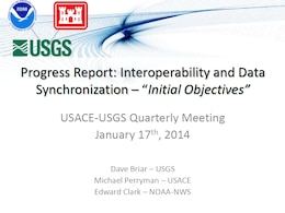 """Progress Report: Interoperability and Data Synchronization – 'Initial Objectives,'"" presented at the January 17, 2014 USACE-USGS Coordination Meeting."