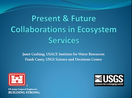 """Present & Future Collaborations in Ecosystem Services,"" presented at the January 17, 2014 USACE-USGS Coordination Meeting."