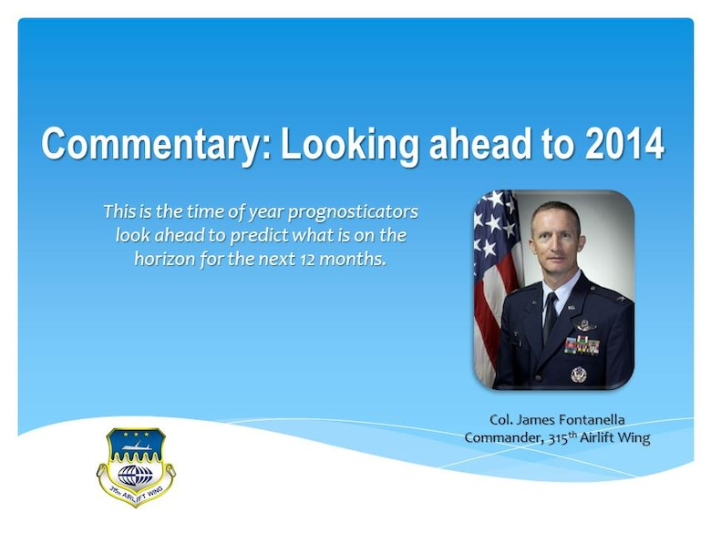 Looking ahead to 2014 - commentary by Col. James Fontanella, 315th Airlift Wing commander.