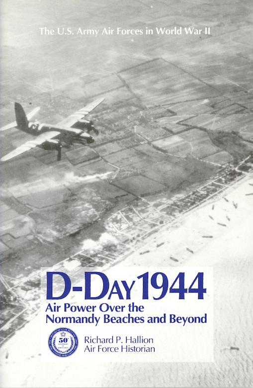D-Day 1944: Air Power Over the Normandy Beaches and Beyond by Richard P. Hallion