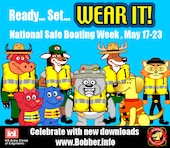 Celebrate National Safe Boating Week, May 17-23 by sending your friends and family a free Bobber e-card. Visit www.Bobber.info.
