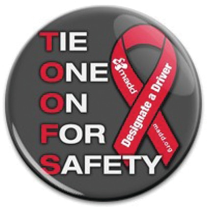 Started in 1986, Tie One On For Safety has been Mothers Against Drunk Driving's largest community awareness campaign, advocating for people to drive safely, to sober up and buckle up during the holiday season.