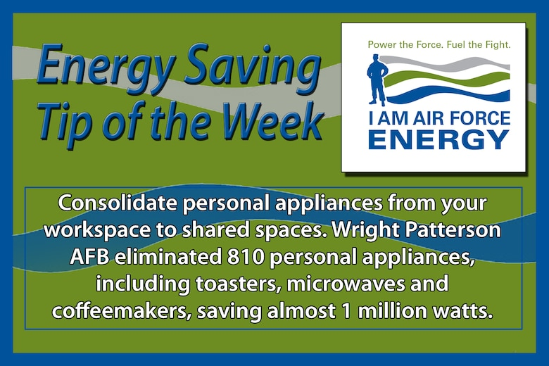 Consolidate personal appliances from your workspace to shared spaces.  Wright Patterson AFB eliminated 810 personal appliances, including toasters, microwaves and coffeemakers, saving almost 1 million watts.