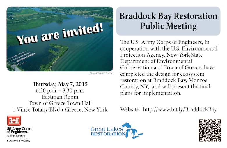 Buffalo District will host a public meeting regarding the Final Design for the Braddock Bay Restoration Project on May 7, 2015, from 6:30 p.m. to 8:30 p.m. at the Town of Greece Town Hall, Eastman Room, 1 Vince Tofany Blvd., Greece, New York, 14612.