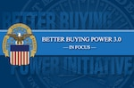 "This is part of a series of articles that DLA will highlight on BBP 3.0 called ""Better Buying Power in Focus."""