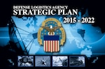 Continued collaboration, innovation and smart investments are cornerstones of the Defense Logistics Agency's Strategic Plan for 2015 through 2022.