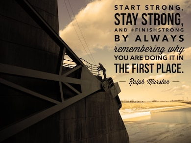 Think about how YOU #FinishStrong. Do you always finish what you start? What motivates you to push through until the very end? How do you motivate others to do the same?