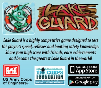 Lake Guard Mobile Game App Available On Apple App Store and Google Play App Store Lake Guard is a highly competitive game designed to test the player's speed, reflexes and boating safety knowledge. You are tasked with guarding a lake that has been overrun with unprepared boaters. Take control of your trusty Safety Cannon to launch the necessary safety gear to them. However, you have to keep an eye out for cans of Grog (beer). Launching a can of Grog to a visitor could prove dangerous so be sure to shoot the cans of Grog onto the dock to be recycled instead! Keep guard of your lake for as long as you can while increasingly hazardous conditions and visitors try to overrun your waters. Share your high score with friends, earn achievements and become the greatest Lake Guard in the world!