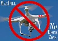 MacDill Air Force Base, Fla., residents are reminded that drones are prohibited from being flown on military installations. According to the Federal Aviation Administration drones are considered to be an aircraft and manning a drone in the nation's airspace automatically makes it a part of the U.S. aviation system. (U.S. Air Force graphic by Senior Airmen Jenay Randolph and Danielle Quilla)