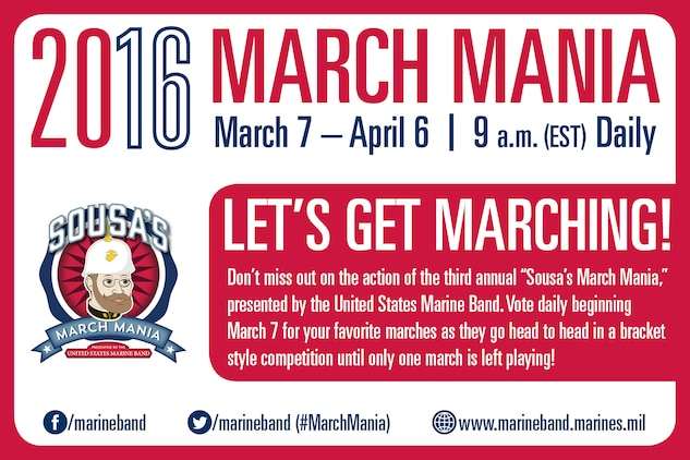 "During the month of March, ""The President's Own"" will again host ""Sousa's March Mania,"" a free tournament pitting 32 marches against each other for the Marine Band online community to determine which one is the favorite. Every day from March 7 – April 6, marches will compete head to head while fans vote which ones advance in the tournament. A great resource for school curriculum,  participants can listen to and study the marches, as well as vote for their favorites. If you get a perfect bracket, please notify Marine Band Public Affairs on April 7 through social media or by email at marineband.publicaffairs@usmc.mil to be crowned an honorary ""March King."" The competition begins March 7, so download your bracket now from the Marine Band website!"