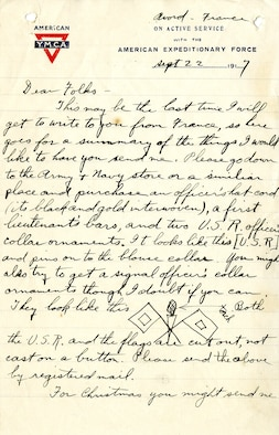 In September 1917, Lt. Harold R. Harris, who had recently completed Ground School at the University of California Berkeley, was en-route to Italy, to assist in establishing the 8th Aviation Instruction Center for the Allied Expeditionary Force in Foggia. This is page 1 of the letter Harris wrote to his family before leaving France. He asked them to send him several things, including new officer's insignia and magazines. (U.S. Air Force photo)