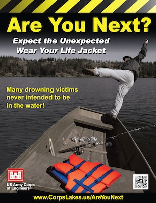 Expect the unexpected - wear your life jacket! Many drowning victims never intended to be in the water! Visit www.corpslakes.us/areyounext for more water safety information.