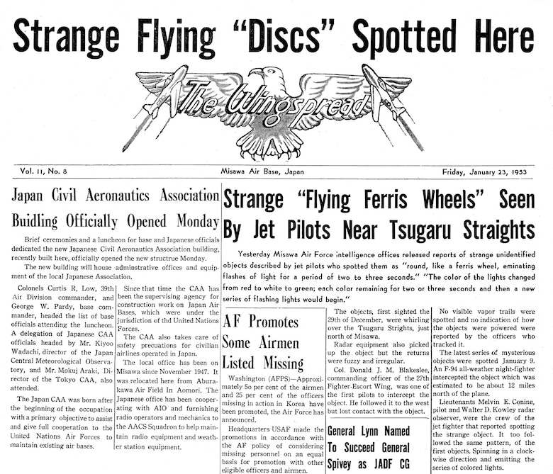 In December 1952 and Janaury 1953, U.S. Air Force pilots from Misawa Air Base intercepted unidentified flying objects.  The Misawa Wing Spread, the base newspaper, carried a story about the intercepts on January 23, 1953.