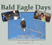 Gavins Point Dam and the Lewis and Clark Visitor Center are hosting Bald Eagle Days on Saturday, January 24 & Sunday, January 25 from 8 a.m. to 4:30 p.m. 