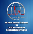 Forty nine active duty Airmen have been selected for the 2015 Nurse Enlisted Commissioning Program beginning in August.