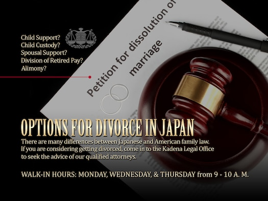 If you are considering obtaining a divorce in Japan, visit the Kadena Legal Office to seek the advice of qualified attorneys.  They will inform you of your legal rights, your options for obtaining a divorce, the pros and cons of each option, and can also provide a list of English-speaking Japanese attorneys who will be able to assist you if needed. (U.S. Air Force graphic by Naoko Shimoji)