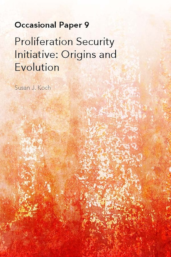Proliferation Security Initiative: Origins and Evolution